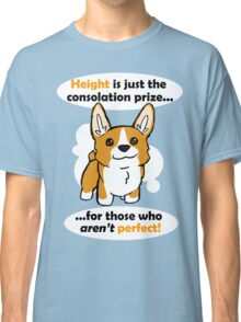 Height is just a consolation prize Classic T-Shirt