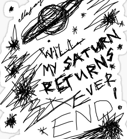 'Will My Saturn Returns Ever End' Sticker