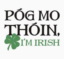 Póg Mo Thóin - I Am Irish by designbymike