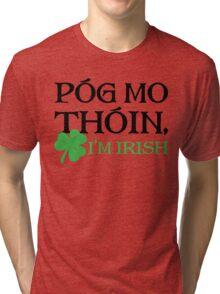 Póg Mo Thóin - I Am Irish Tri-blend T-Shirt