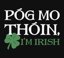 Pog Mo Thoin - I Am Irish by designbymike