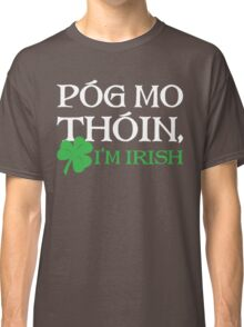 Pog Mo Thoin - I Am Irish Classic T-Shirt