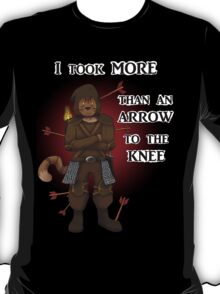 More than an arrow to the knee T-Shirt