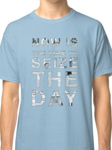 Seize the Day Classic T-Shirt