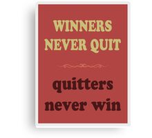 WINNERS NEVER QUIT quitters never win Canvas Print