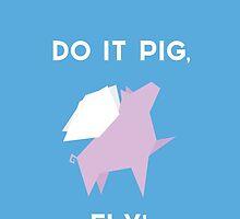Do it pig, fly! by AttaboyShoo