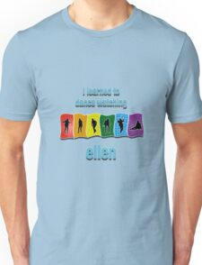 I Learned to Dance by Watching Ellen Unisex T-Shirt
