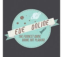 EVE Online - The funnest game youre not playing! Photographic Print