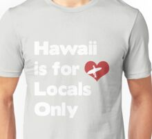 Hawaii is for locals only Unisex T-Shirt