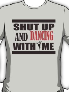 shut up and dancing with me T-Shirt