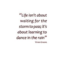 Learning to dance in the rain... (Amazing Sayings) Photographic Print