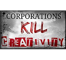 Corporations Kill Creativity Photographic Print