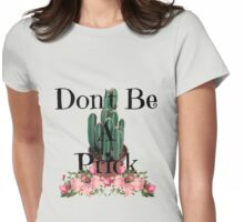 Don't Be A Prick #2 Womens Fitted T-Shirt