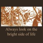 Always look on the bright side of life by benjy