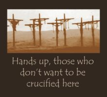 Hands up, those who don't want to be crucified here by benjy
