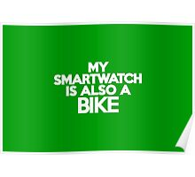 My smartwatch is also a bike Poster