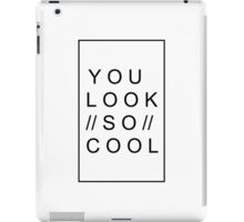 YOU LOOK SO COOL - the 1975 iPad Case/Skin