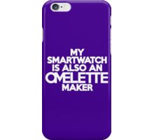 My smartwatch is also an omelette maker iPhone Case/Skin