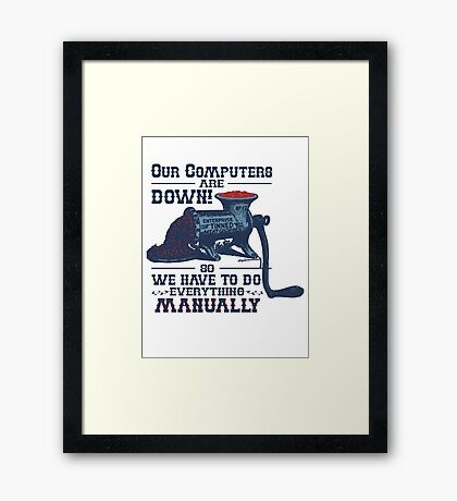 Our Computers are Down Framed Print