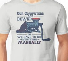 Our Computers are Down Unisex T-Shirt