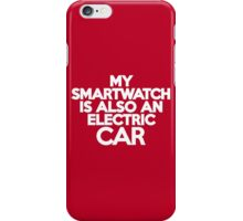 My smartwatch is also an electric car iPhone Case/Skin