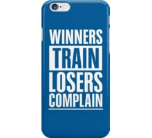 Winners Train Losers Complain Inspirational Quote iPhone Case/Skin