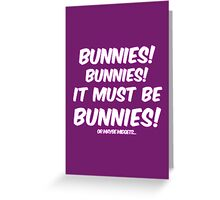 It must be bunnies Greeting Card