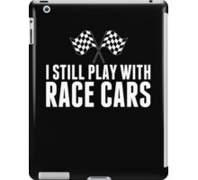 I Still Play With Race Cars - TShirts & Hoodies iPad Case/Skin