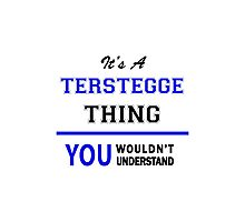 It's a TERSTEGGE thing, you wouldn't understand !! Photographic Print