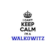I cant keep calm Im a WALKOWITZ Photographic Print