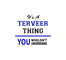 It's a TERVEER thing, you wouldn't understand !! Photographic Print