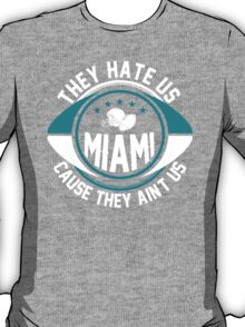 They Hate Us Cause They Ain't Us - Miami Fan TShirts & Hoodies T-Shirt