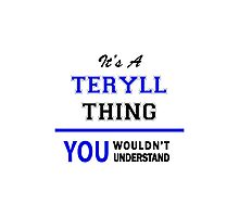 It's a TERYLL thing, you wouldn't understand !! Photographic Print