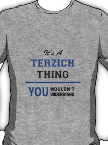 It's a TERZICH thing, you wouldn't understand !! T-Shirt