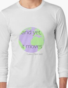 And yet, it moves- Galileo Galilei Long Sleeve T-Shirt