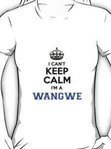 I cant keep calm Im a WANGWE T-Shirt