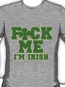 F*CK ME I'm Irish T-Shirt