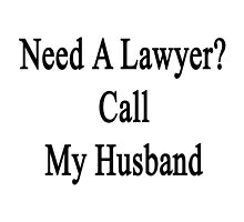 Need A Lawyer? Call My Husband  by supernova23
