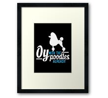Oy with the Poodles! Framed Print