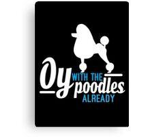 Oy with the Poodles! Canvas Print