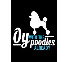 Oy with the Poodles! Photographic Print