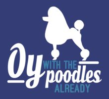 Oy with the Poodles! by Ryan Taylor