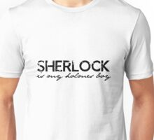 Sherlock is my Holmes Boy redo Unisex T-Shirt