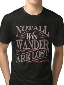 Not All Who Wander Are Lost Tri-blend T-Shirt
