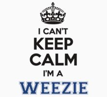 I cant keep calm Im a WEEZIE by icanting