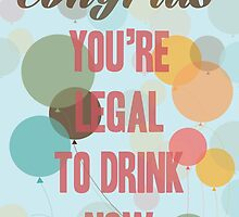 Congrats, you are legal to drink now by byzmoPR