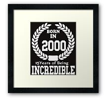 Born In 2000 15 Years Of Being Incredible Framed Print
