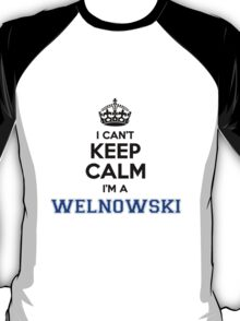 I cant keep calm Im a WELNOWSKI T-Shirt