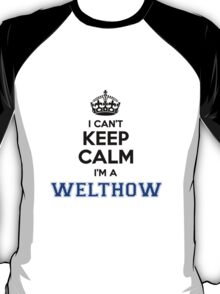 I cant keep calm Im a WELTHOW T-Shirt
