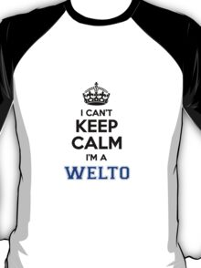 I cant keep calm Im a WELTO T-Shirt